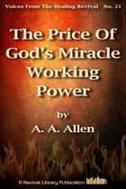 The Price Of God's Miracle Working Power ebook by A. A. Allen