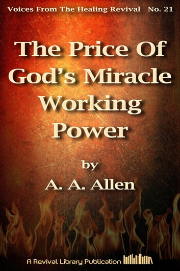 The Price Of God S Miracle Working Power Ebook By A A Allen