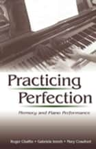 Practicing Perfection ebook by Roger Chaffin,Gabriela Imreh,Mary Crawford