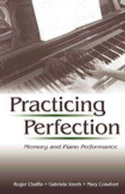 Practicing Perfection - Memory and Piano Performance ebook by Roger Chaffin,Gabriela Imreh,Mary Crawford