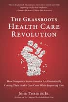 The Grassroots Health Care Revolution ebook by John Torinus