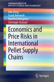 Economics and Price Risks in International Pellet Supply Chains ebook by Rita Ehrig,Frank Behrendt,Manfred Wörgetter,Christoph Strasser