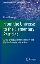 From the Universe to the Elementary Particles ebook by Ulrich Ellwanger