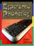 Esperanto Phonetics ebook by Stephen Worthing