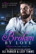 Broken By Love #3 - A Romeo for Hire Novel ebook by Lexy Timms, Ali Parker