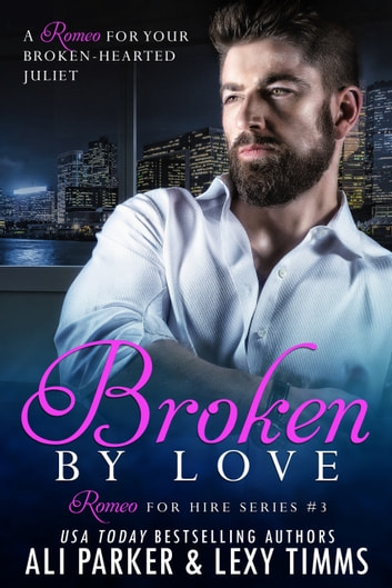 Broken By Love #3 - A Romeo for Hire Novel ebook by Lexy Timms,Ali Parker