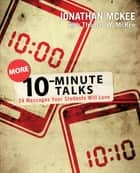 More 10-Minute Talks ebook by Jonathan McKee