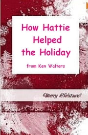 How Hattie Helped the Holidays ebook by Ken Walters