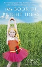 The Book of Bright Ideas - A Novel ebook by Sandra Kring