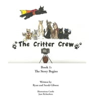 The Critter Crew: The Story Begins ebook by Ryan Gibson, Sarah Gibson, Jane Richardson
