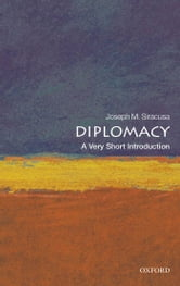 Diplomacy: A Very Short Introduction ebook by Joseph M. Siracusa