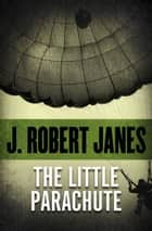 The Little Parachute ebook by J. Robert Janes