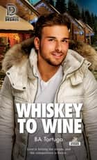 Whiskey to Wine ebook by BA Tortuga
