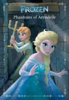 Frozen: Anna & Elsa: Phantoms of Arendelle - An Original Chapter Book ebook by Landry Quinn Walker