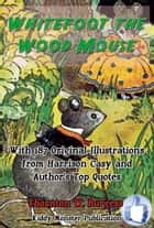 Whitefoot the Wood Mouse - With 187 Original Illustrations from Harrison Cady and Top Quotes ebook by Thornton W. Burgess