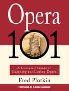 Opera 101 ebook by Fred Plotkin