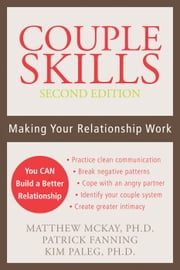 Couple Skills - Making Your Relationship Work ebook by Matthew McKay, PhD,Patrick Fanning,Kim Paleg, PhD