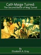 Cath Maige Tuired : The Second Battle Of Mag Tuired ebook by