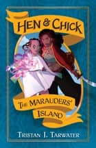 The Marauders' Island - Hen & Chick, Book 1 ebook by Tristan J. Tarwater