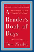 A Reader's Book of Days: True Tales from the Lives and Works of Writers for Every Day of the Year eBook by Tom Nissley, Joanna Neborsky