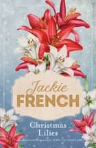 Christmas Lilies ebook by Jackie French