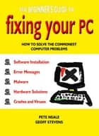 The Beginner's Guide to Fixing Your PC ebook by Pete Neale, Geoff Stevens