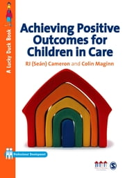 Achieving Positive Outcomes for Children in Care ebook by R J Cameron,Colin Maginn