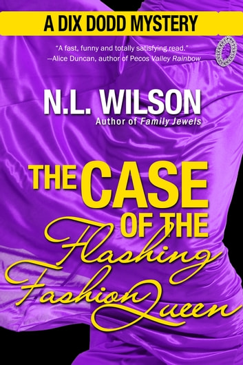The Case of the Flashing Fashion Queen - A Dix Dodd Mystery ebook by N.L. Wilson,Norah Wilson,Heather Doherty