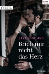 Brich mir nicht das Herz - Digital Edition ebook by Sarah Holland