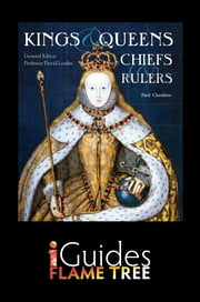 Kings, Queens, Chiefs & Rulers: England, Scotland, Ireland and Wales ebook by Paul Cheshire,Professor David Loades,Flame Tree iGuides