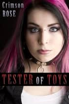 Tester of Toys ebook by Crimson Rose