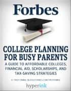 College Planning for Busy Parents: A Guide to Affordable Colleges, Financial Aid, Scholarships, and Tax-Saving Strategies ebook by Troy  Onink
