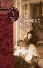 The Quiet Seduction ebook by Dixie Browning
