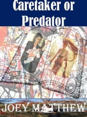Caretaker or Predator ebook by Joey Matthew