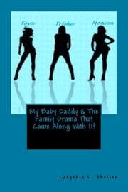 My Baby Daddy & The Family Drama That Came Along With It ebook by Lakyshia Shelton