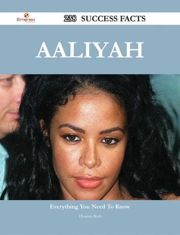 Aaliyah 238 Success Facts - Everything you need to know about Aaliyah ebook by Thomas Roth