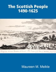 The Scottish People 1490-1625 ebook by Maureen M. Meikle
