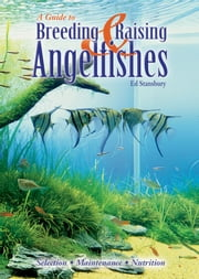 Breeding & Raising Angelfishes ebook by Ed Stansbury