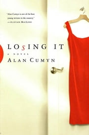 Losing It - A Novel ebook by Alan Cumyn