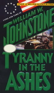 Tyranny in the Ashes ebook by William W. Johnstone