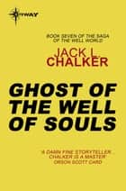 Ghost of the Well of Souls ebook by Jack L. Chalker