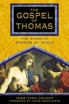The Gospel of Thomas - The Gnostic Wisdom of Jesus ebook by Jean-Yves Leloup, Jacob Needleman