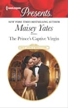 The Prince's Captive Virgin - A sensual story of passion and romance ebook by Maisey Yates