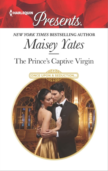 The Prince's Captive Virgin - A Contemporary Royal Romance ebook by Maisey Yates