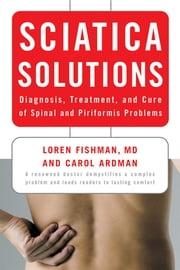 Sciatica Solutions: Diagnosis, Treatment, and Cure of Spinal and Piriformis Problems ebook by Carol Ardman,Loren Fishman