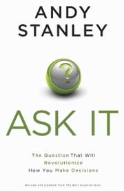 Ask It - The Question That Will Revolutionize How You Make Decisions ebook by Andy Stanley