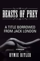 Beasts of Prey ebook by Hymie Hitler