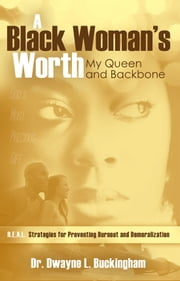 A Black Woman's Worth - My Queen and Backbone ebook by Dr. Dwayne L. Buckingham