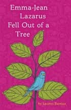 Emma-Jean Lazarus Fell Out of a Tree ebook by Lauren Tarshis
