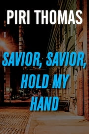 Savior, Savior, Hold My Hand ebook by Piri Thomas